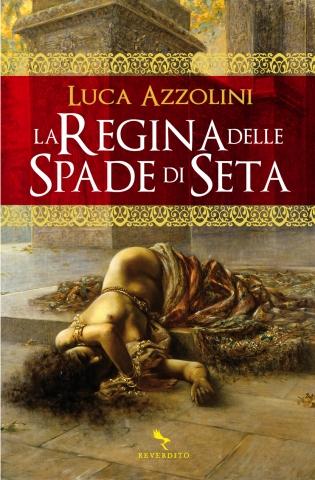 La Regina Delle Spade Di Seta Luca Azzolini