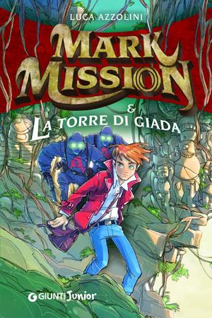 mark mission e la torre di giada di Luca Azzolini